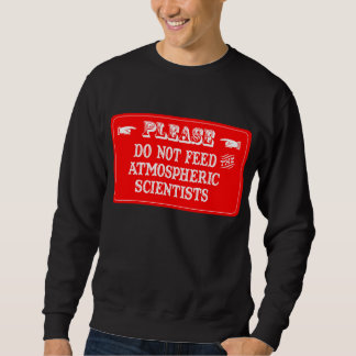 Do Not Feed The Atmospheric Scientists Pullover Sweatshirt