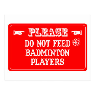 Do Not Feed The Badminton Players Postcard