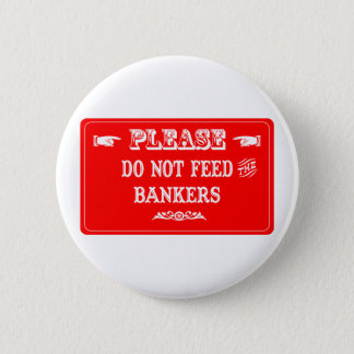 Do Not Feed The Bankers Button