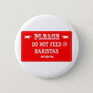 Do Not Feed The Baristas Pinback Button