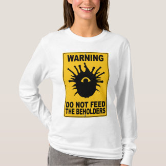 Do Not Feed the Beholders T-Shirt