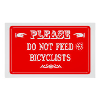 Do Not Feed The Bicyclists Posters