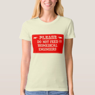 Do Not Feed The Biomedical Engineers T-Shirt