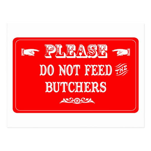 Do Not Feed The Butchers Postcards