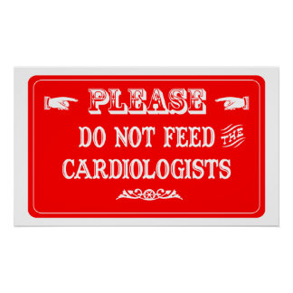 Do Not Feed The Cardiologists Poster