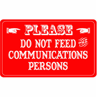 Do Not Feed The Communications Persons Acrylic Cut Outs