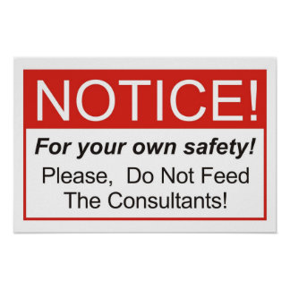 Do Not Feed The Consultants! Posters