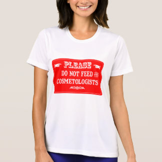 Do Not Feed The Cosmetologists T-shirts