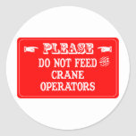 Do Not Feed The Crane Operators Round Stickers