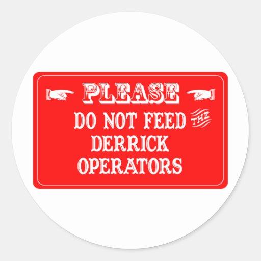 Do Not Feed The Derrick Operators Classic Round Sticker