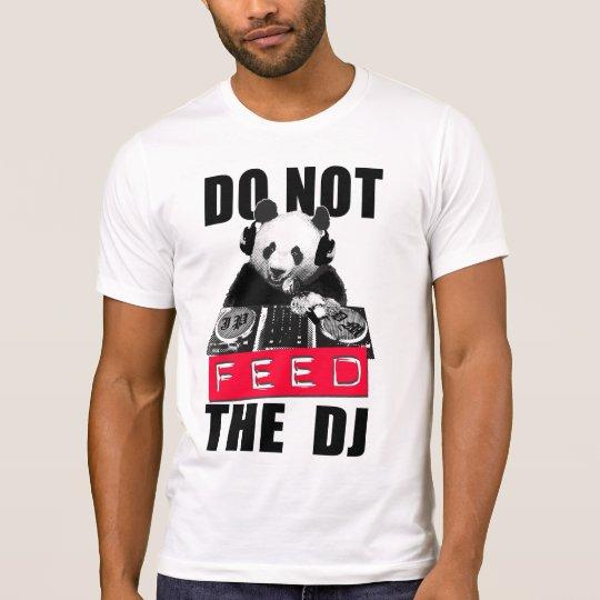 DO NOT FEED THE DJ T-Shirt