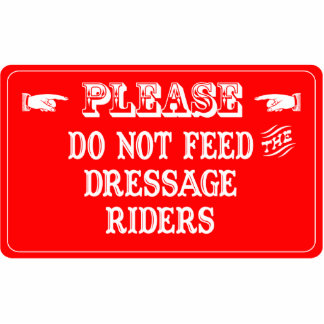 Do Not Feed The Dressage Riders Photo Sculpture Ornament