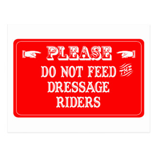 Do Not Feed The Dressage Riders Postcard
