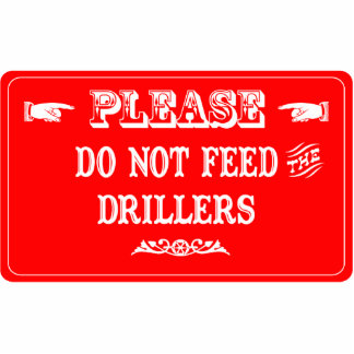 Do Not Feed The Drillers Photo Sculpture Ornament