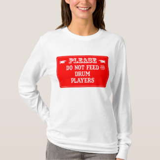 Do Not Feed The Drum Players T-Shirt