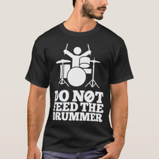 Do Not Feed The Drummer T-Shirt