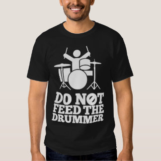 Do Not Feed The Drummer Tee Shirt