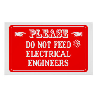 Do Not Feed The Electrical Engineers Poster
