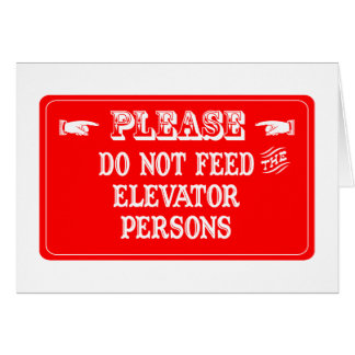 Do Not Feed The Elevator Persons Card