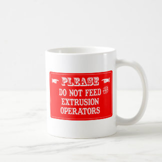 Do Not Feed The Extrusion Operators Classic White Coffee Mug