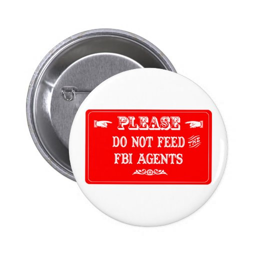 Do Not Feed The FBI Agents Pinback Buttons