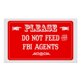 Do Not Feed The FBI Agents Poster