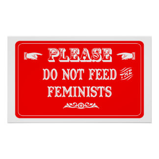 Do Not Feed The Feminists Poster