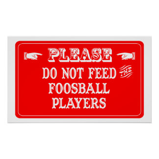 Do Not Feed The Foosball Players Poster