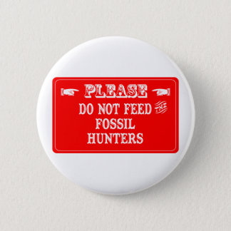 Do Not Feed The Fossil Hunters Pinback Button