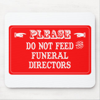 Do Not Feed The Funeral Directors Mouse Mats
