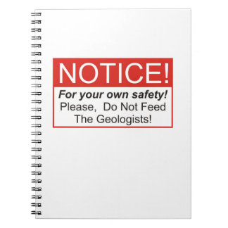 Do Not Feed The Geologists! Spiral Note Book