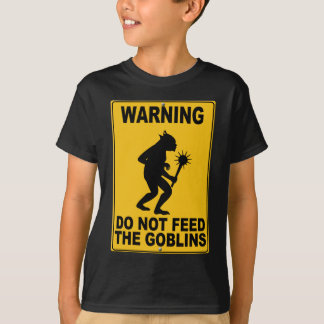 Do Not Feed the Goblins T-Shirt