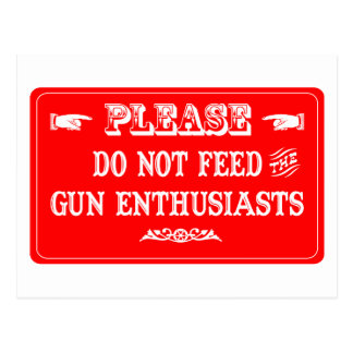 Do Not Feed The Gun Enthusiasts Postcard