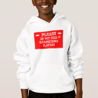 Do Not Feed The Harpsichord Players Hoodie