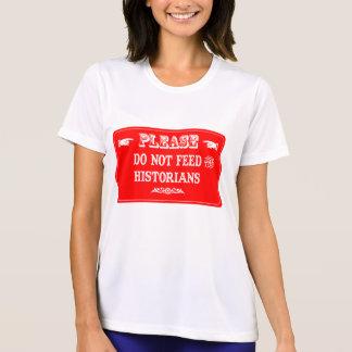 Do Not Feed The Historians Tee Shirt