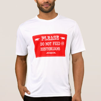 Do Not Feed The Historians T-shirts