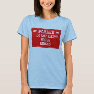 Do Not Feed The Horse Riders T-Shirt