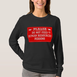 Do Not Feed The Human Resources Persons T-Shirt