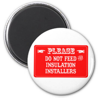 Do Not Feed The Insulation Installers 2 Inch Round Magnet