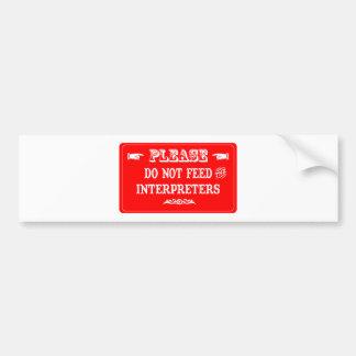 Do Not Feed The Interpreters Bumper Sticker