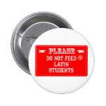 Do Not Feed The Latin Students Pinback Button