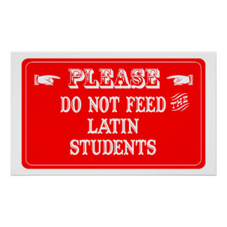 Do Not Feed The Latin Students Poster