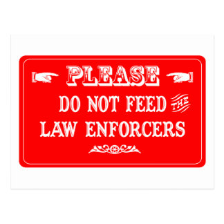 Do Not Feed The Law Enforcers Postcard