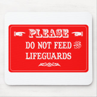 Do Not Feed The Lifeguards Mouse Pad