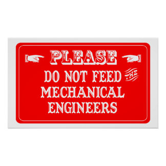 Do Not Feed The Mechanical Engineers Poster