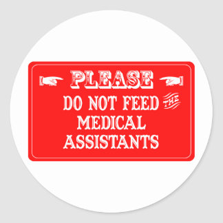 Do Not Feed The Medical Assistants Round Stickers