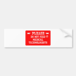 Do Not Feed The Medical Technologists Bumper Sticker