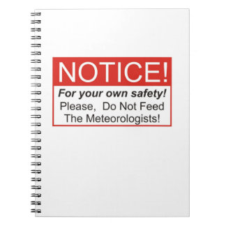 Do Not Feed The Meteorologists! Spiral Note Book