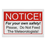 Do Not Feed The Meteorologists! Print
