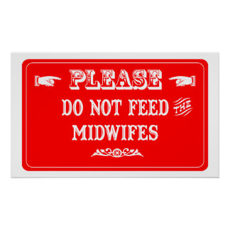 Do Not Feed The Midwifes Poster